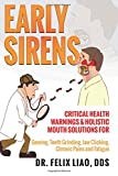 Early Sirens: Critical Health Warnings & Holistic Mouth Solutions for Snoring, Teeth Grinding, Jaw Clicking, Chronic Pain, Fatigue, and More