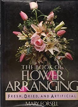 Book of Flower Arranging: For Fresh Dried and Artificial Flowers 0894715275 Book Cover