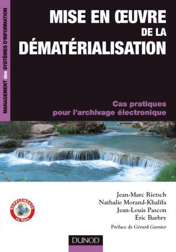 Mise en oeuvre de la dématérialisation - Cas pratiques pour l'archivage électronique: Cas pratiques pour l'archivage électronique (InfoPro)