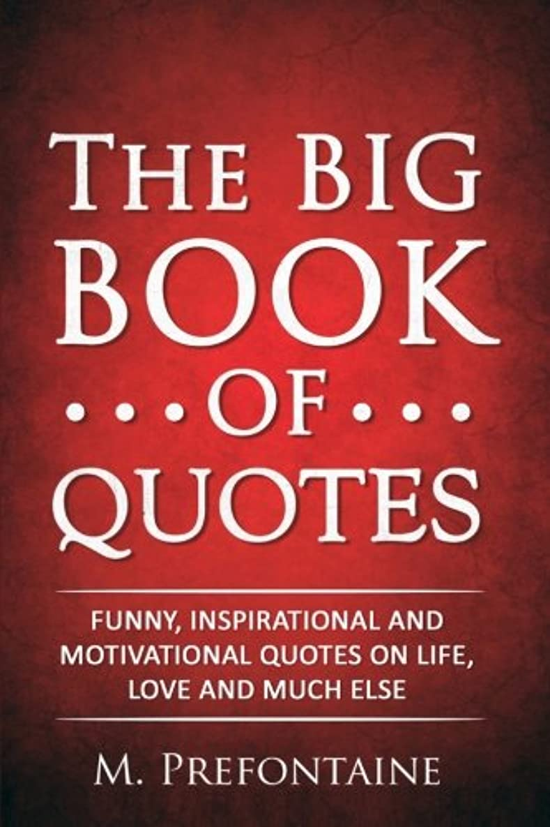 同行する文耐久The Big Book of Quotes: Funny, Inspirational and Motivational Quotes on Life, Love and Much Else