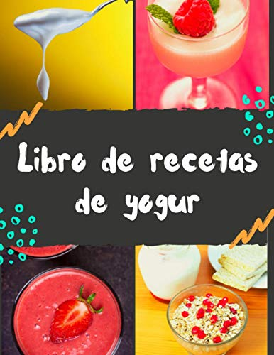 Libro de recetas de yogur: 50 recetas de yogures o bebidas fermentadas para ser llenadas por ti. Mis bebidas caseras para crear según tus deseos