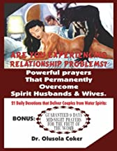 Are you experiencing relationship problems?: Powerful prayers that permanently overcome spirit husbands and wives. 21 Daily Devotions that Deliver ... mid-night prayers for the fruit of the womb