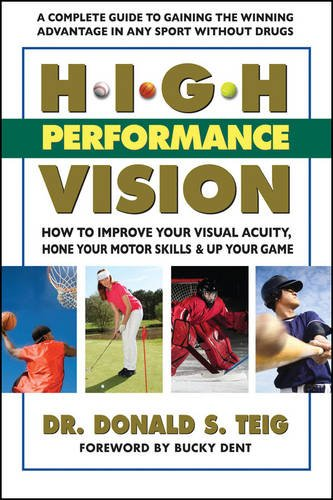 High Performance Vision: How to Improve Your Visual Acuity, Hone Your Motor Skills and Up Your Game