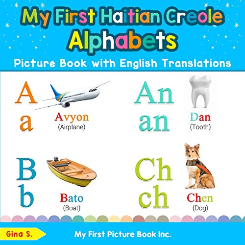 Compare Textbook Prices for My First Haitian Creole Alphabets Picture Book with English Translations: Bilingual Early Learning & Easy Teaching Haitian Creole Books for Kids Teach & Learn Basic Haitian Creole words for Children Illustrated Edition ISBN 9780369600141 by S., Gina