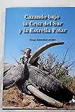 Cazando bajo la Cruz del Sur y la Estrella Polar (Colección Tony Sánchez-Ariño)