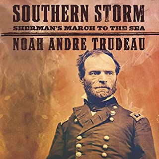 Southern Storm     Sherman's March to the Sea              By:                                                                                                                                 Noah Andre Trudeau                               Narrated by:                                                                                                                                 Eric Conger                      Length: 11 hrs and 23 mins     63 ratings     Overall 4.0