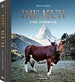 Die Kuh. Eine Hommage - Das Buch mit berührenden Fotografien ursprünglicher Rinderrassen aus aller...