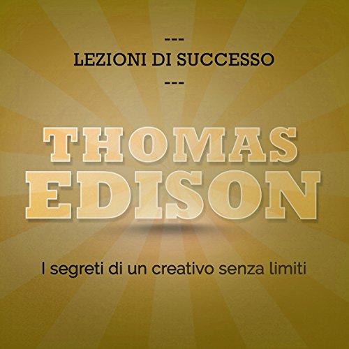 Thomas Edison: I segreti di un creativo senza limiti (Lezioni di successo)  Audiolibri