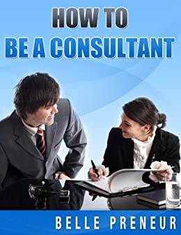 Amazon Com How To Be A Consultant See My Potential Book 1 Ebook Preneur Belle Kindle Store