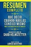Resumen Completo: Que Decir Cuando Hablas Contigo Mismo (What To Say When You Talk To Yourself) - Ba...