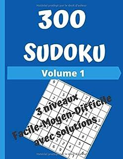 300 SUDOKU - Volume 1: Sudoku 9x9   Pour tous les niveaux   3 niveaux de difficultés   Solutions inclus