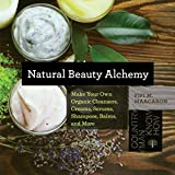 Natural Beauty Alchemy: Make Your Own Organic Cleansers, Creams, Serums, Shampoos, Balms,...