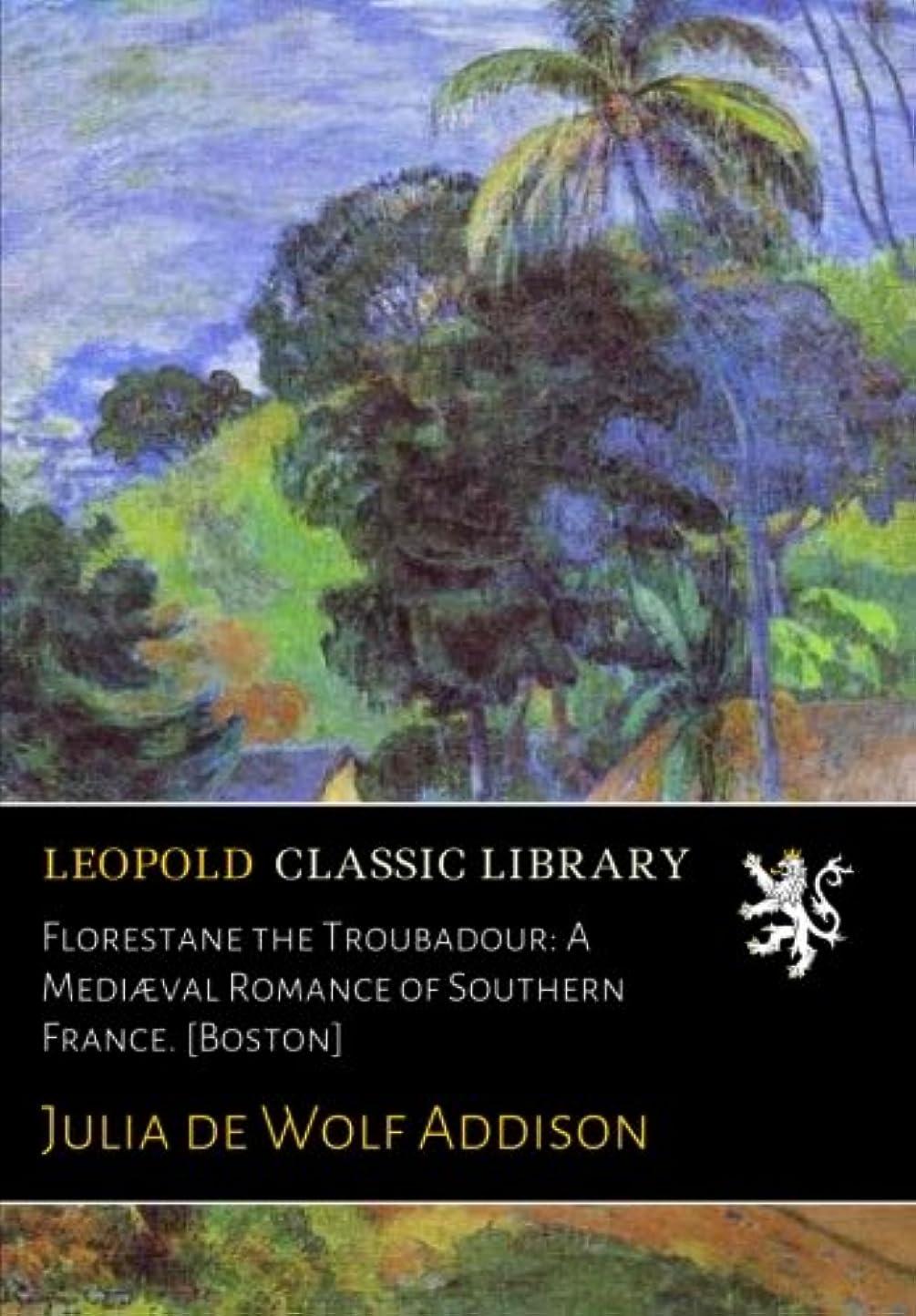 意欲ヶ月目スケルトンFlorestane the Troubadour: A Medi?val Romance of Southern France. [Boston]