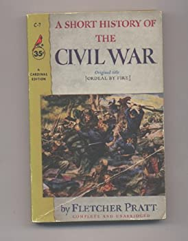 Unknown Binding A Short History of the Civil War [Ordeal By Fire] Book