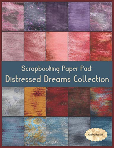 Scrapbook Paper Pad: Distressed Dreams Collection (Crafty Harvest Background Papers)