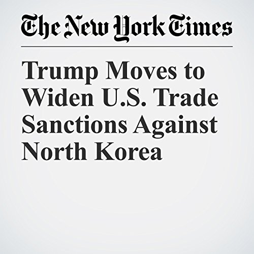 Trump Moves to Widen U.S. Trade Sanctions Against North Korea copertina