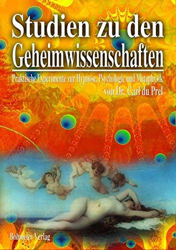 Studien zu den Geheimwissenschaften: Teil 2. Praktische Experimente zur Hypnose, Psychologie und Metaphysik