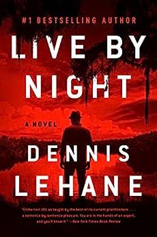 Live by Night: A Novel (Coughlin Series Book 2) by [Dennis Lehane]