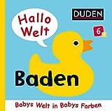 Duden 6+: Hallo Welt: Baden: Babys Welt in Babys Farben (DUDEN Pappbilderbücher 6+ Monate, Band 8)