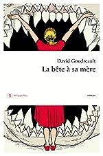 La Bête à sa mère de David Goudreault