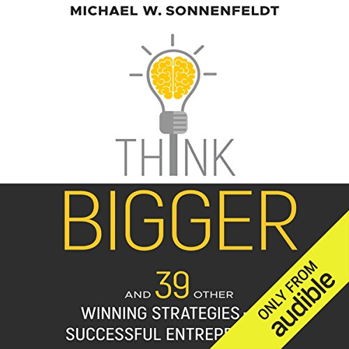 Think Bigger     And 39 Other Winning Strategies from Successful Entrepreneurs              By:                                                                                                                                 Michael W. Sonnenfeldt                               Narrated by:                                                                                                                                 Michael W. Sonnenfeldt                      Length: 8 hrs and 7 mins     5 ratings     Overall 5.0
