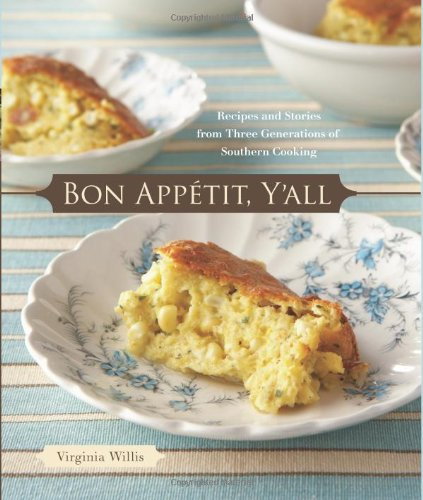 Bon Appetit, Y'all: Recipes and Stories from Three Generations of Southern Cooking by Virginia Willis (2008-03-15)