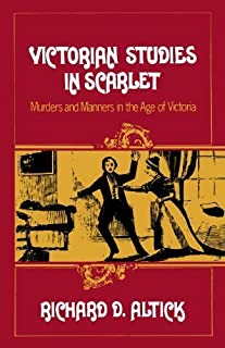 Victorian Studies in Scarlet: Murders and Manners in the Age of Victoria by Richard D. Altick(1970-10-01)