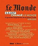 Le Monde : Ils ont changé le monde T02 - 10 grandes biographiesde la Guerre froide 1975-2015