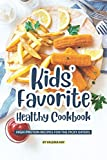 Kids' Favorite Healthy Cookbook: High-Protein Recipes for The Picky Eaters