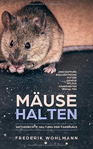 Mäuse halten: Artgerechte Haltung der Farbmaus - Anschaffung   Beschäftigung   Futter   Gehege   Pflege   Krankheiten   Verhalten