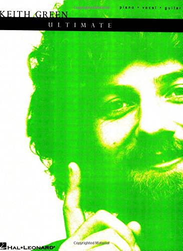 Keith Green - The Ultimate Collection (Piano/Vocal/guitar Artist Songbook)