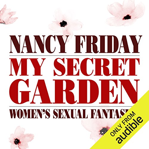 My Secret Garden     Women's Sexual Fantasies              By:                                                                                                                                 Nancy Friday                               Narrated by:                                                                                                                                 Cindy Harden,                                                                                        Annie Hinkle,                                                                                        Raquel Harris,                   and others                 Length: 13 hrs and 58 mins     59 ratings     Overall 4.2