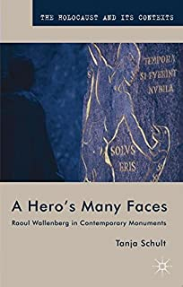 A Hero's Many Faces: Raoul Wallenberg in Contemporary Monuments (The Holocaust and its Contexts) by Schult Tanja (2012-03-15) Paperback