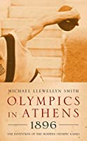 Olympics in Athens 1896: The Invention of the Modern Olympic Games