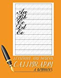 Lettering And Modern Calligraphy A Beginner's: Calligraphy for...