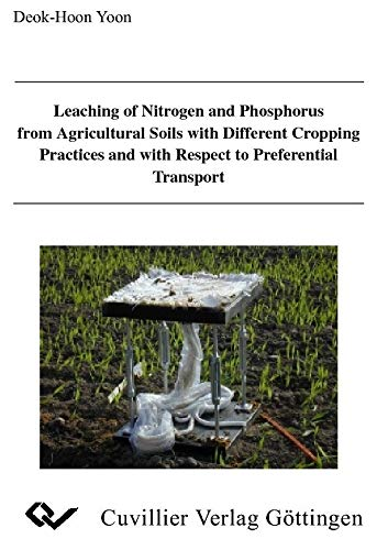 Leaching of Nitrogen and Phosphorus from Agricultural Soils with Different Cropping Practices and with respect to Preferential Transport (German Edition)