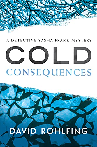 Compare Textbook Prices for Cold Consequences: A Detective Sasha Frank Mystery Detective Sasha Frank Mysteries  ISBN 9781632993885 by Rohlfing, David