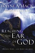 Reaching The Ear Of God: Praying More--and More Like Jesus