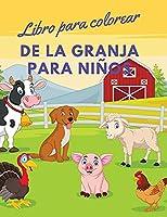Libro para colorear de la granja para niños: Libro para colorear de animales de granja con diseños sencillos y divertidos: Conejos, gallinas, vacas, cabras, caballos, corderos, lechones, granjeros, ¡y mucho más!