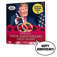 "WATCH VIDEO ABOVE IN IMAGE SECTION TO SEE & HEAR THIS FANTASTIC CARD! View the Images section and watch ""Trump Anniversary Card"" video. Yes, it's really President Donald Trump's voice saying Happy Anniversary. Makes a funny and heartfelt wedding anni..."