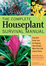 The Complete Houseplant Survival Manual: Essential Know-How for Keeping (Not Killing) More Than 160 Indoor Plants - Septem...