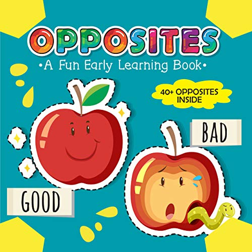 Opposites - A Fun Early Learning Book: An Amazing Learning Book of Opposites for 2-5 Year Olds Children, Toddlers and Preschoolers (Learning Activity Books For Kids 4) (English Edition)