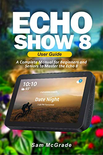 Echo Show 8 User Guide: A Complete Manual for Beginners and Seniors to Master the Echo 8 (English Edition)