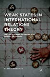 Weak States in International Relations Theory: The Cases of Armenia, St. Kitts and Nevis, Lebanon, and Cambodia (English Edition)