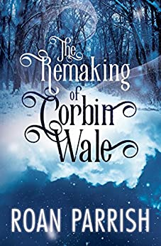 The Remaking of Corbin Wale: An M/M Holiday Romance by [Roan Parrish]