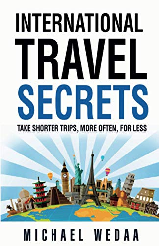International Travel Secrets: Take Shorter Trips, More Often, for Less