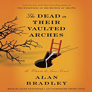 The Dead in Their Vaulted Arches     A Flavia de Luce Novel              Written by:                                                                                                                                 Alan Bradley                               Narrated by:                                                                                                                                 Jayne Entwistle                      Length: 8 hrs and 7 mins     8 ratings     Overall 4.4