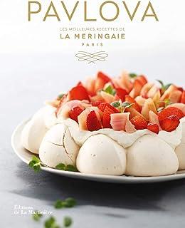 Pavlova : Les meilleures recettes de La Meringaie (Cuisine – Gastronomie)