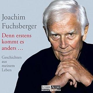 Denn erstens kommt es anders                   Autor:                                                                                                                                 Joachim Fuchsberger                               Sprecher:                                                                                                                                 Joachim Fuchsberger                      Spieldauer: 5 Std. und 7 Min.     83 Bewertungen     Gesamt 4,6
