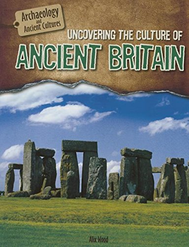 Uncovering the Culture of Ancient Britain (Archaeology and Ancient Cultures)